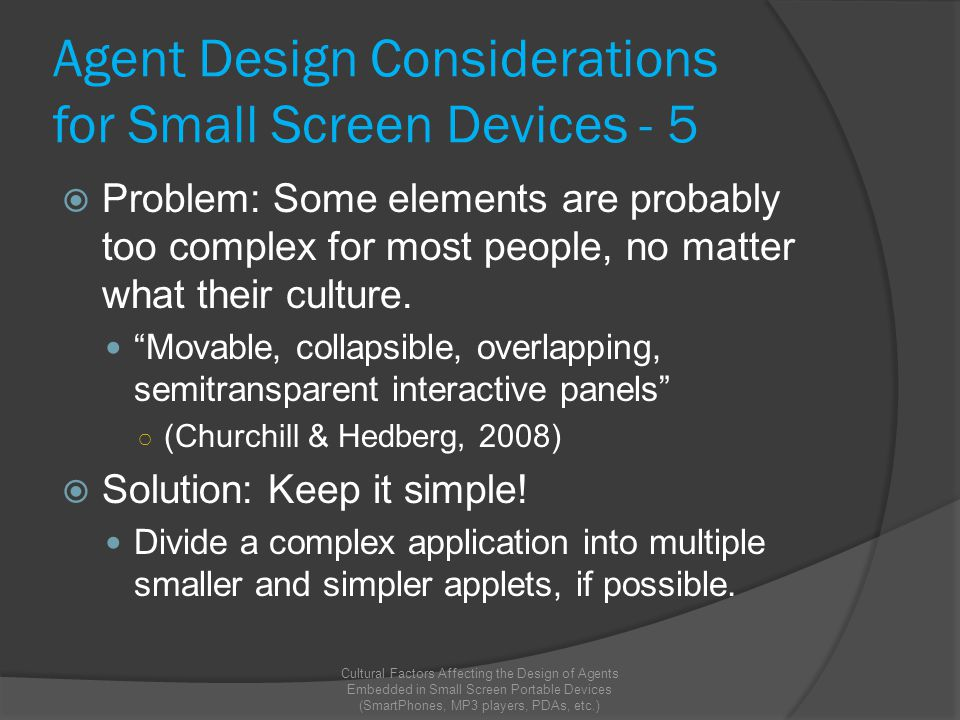 Agent Design Considerations for Small Screen Devices - 5  Problem: Some elements are probably too complex for most people, no matter what their culture.