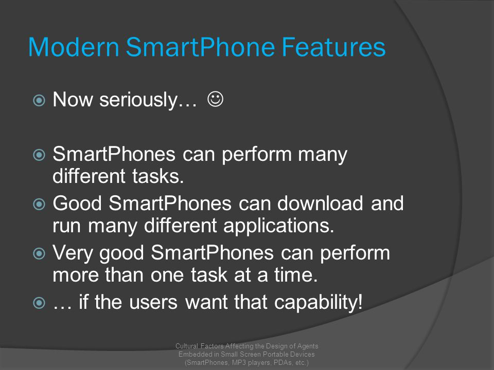Modern SmartPhone Features  Now seriously…  SmartPhones can perform many different tasks.