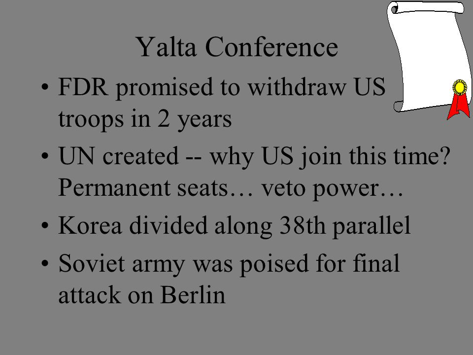 Yalta Conference FDR promised to withdraw US troops in 2 years UN created -- why US join this time.