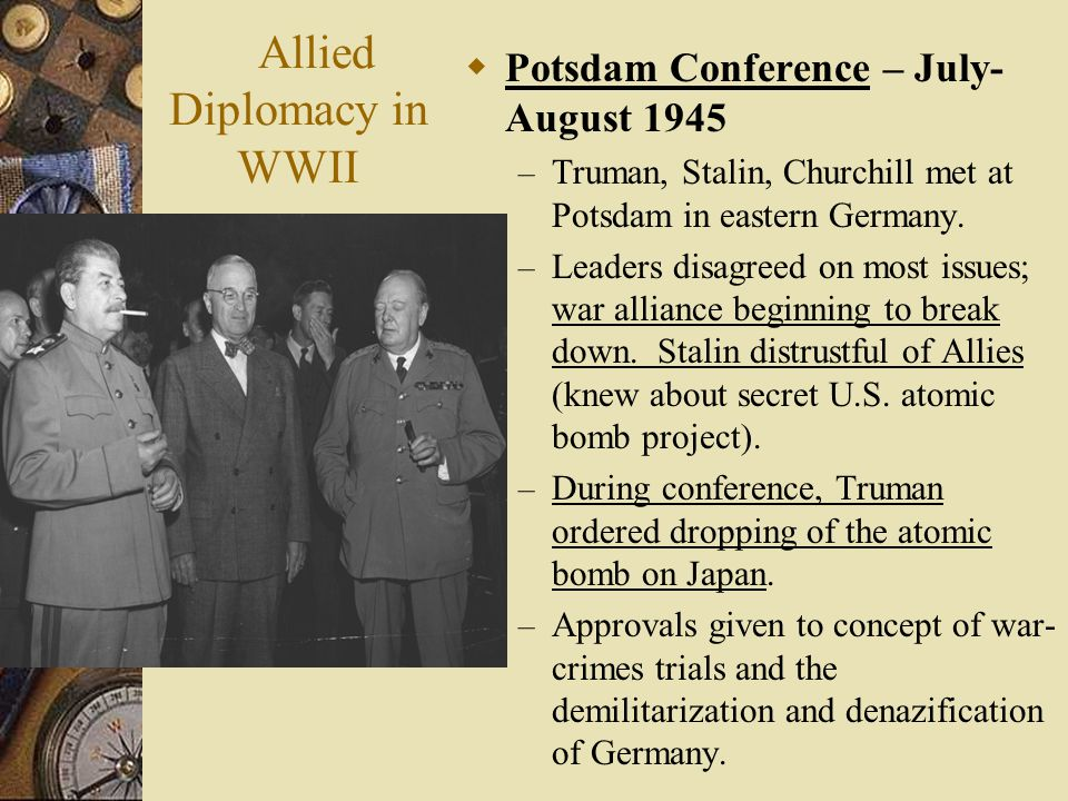  Potsdam Conference – July- August 1945 – Truman, Stalin, Churchill met at Potsdam in eastern Germany.