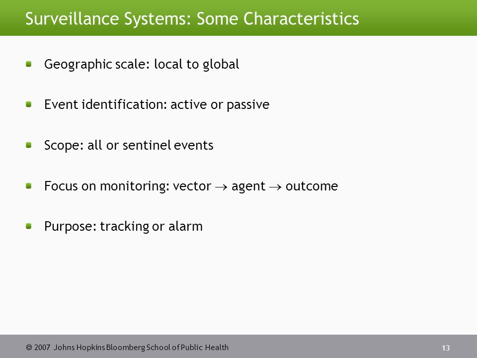  2007 Johns Hopkins Bloomberg School of Public Health 14 Modeling a Surveillance System Source: Teutsch and Churchill.