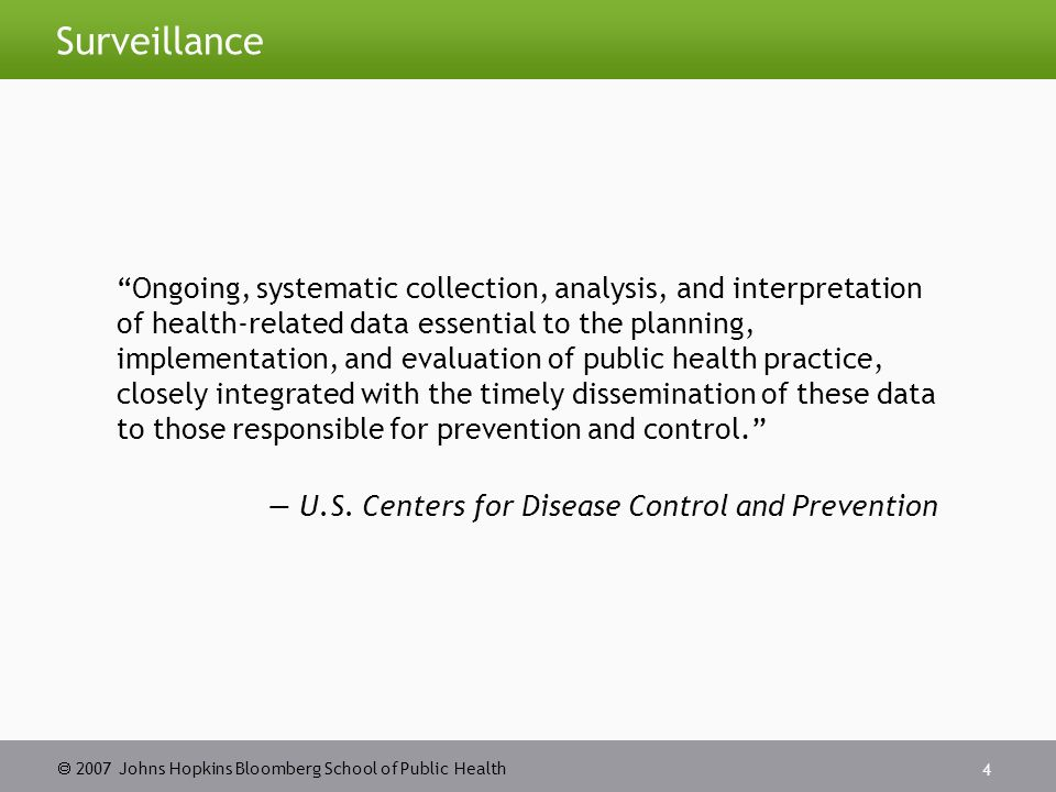  2007 Johns Hopkins Bloomberg School of Public Health 5 Information Loop of Public Health Surveillance Source: adapted by CTLT from http://www.cdc.gov/epo/dphsi/phs/overview.htm