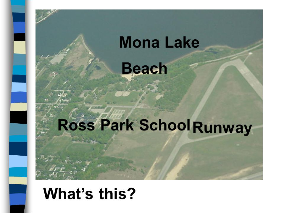 What's this? Runway Ross Park School Mona Lake Beach