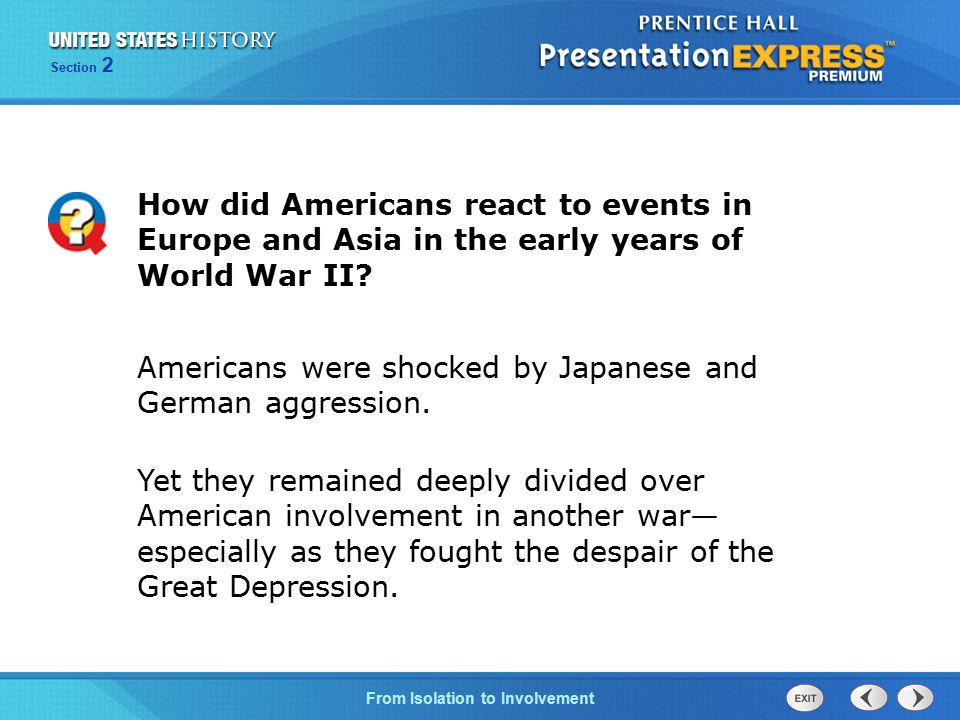 The Cold War BeginsFrom Isolation to Involvement Section 2 How did Americans react to events in Europe and Asia in the early years of World War II? Am