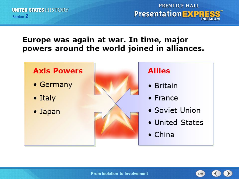 The Cold War BeginsFrom Isolation to Involvement Section 2 Europe was again at war. In time, major powers around the world joined in alliances. Axis P