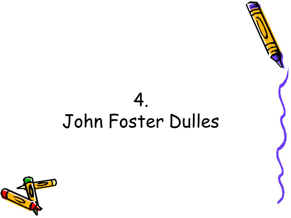 4. John Foster Dulles