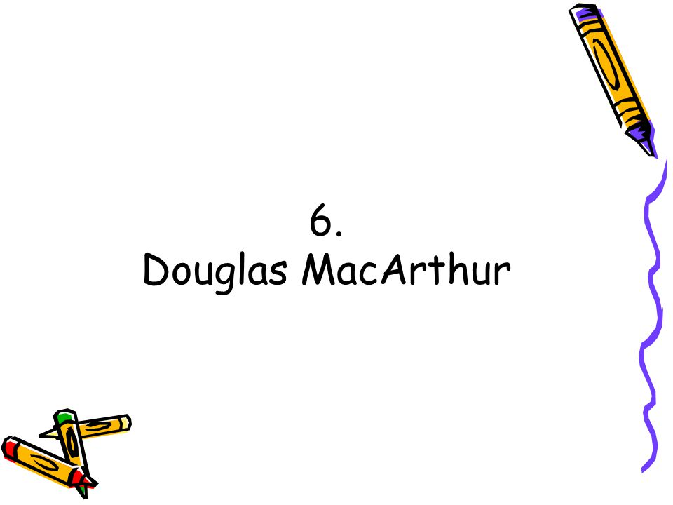 6. Douglas MacArthur