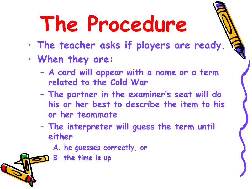 The Procedure The teacher asks if players are ready.