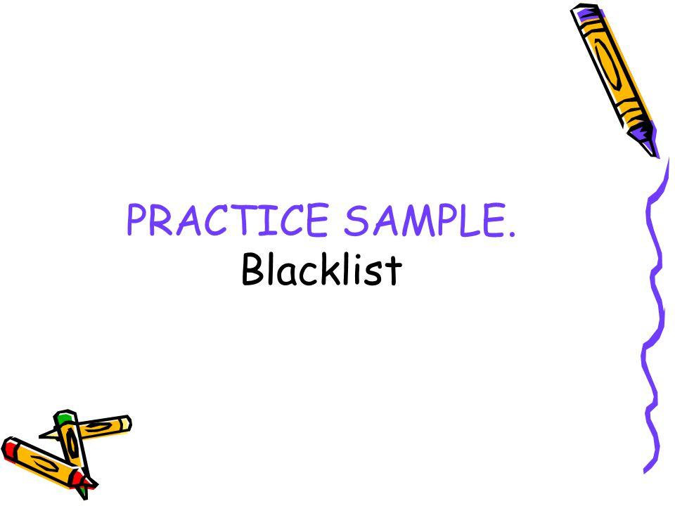 PRACTICE SAMPLE. Blacklist