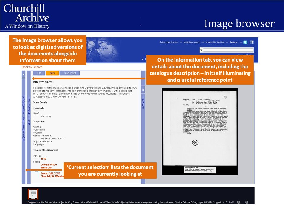 Image browser The image browser allows you to look at digitised versions of the documents alongside information about them 'Current selection' lists the document you are currently looking at On the information tab, you can view details about the document, including the catalogue description – in itself illuminating and a useful reference point