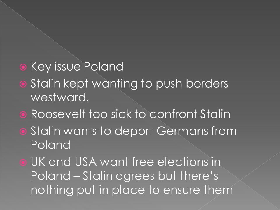  Key issue Poland  Stalin kept wanting to push borders westward.