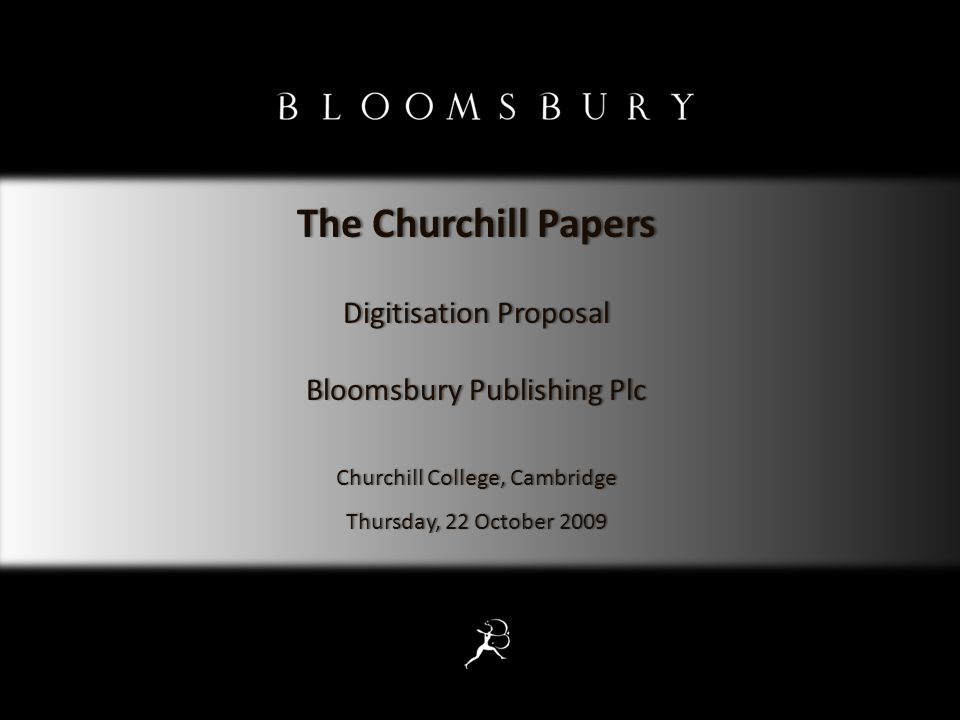 The Churchill Papers – 22 October 2009 © 2009 Bloomsbury Publishing Plc The Churchill ArchiveThe Churchill Archive The empires of the future are the empires of the mind Winston S.