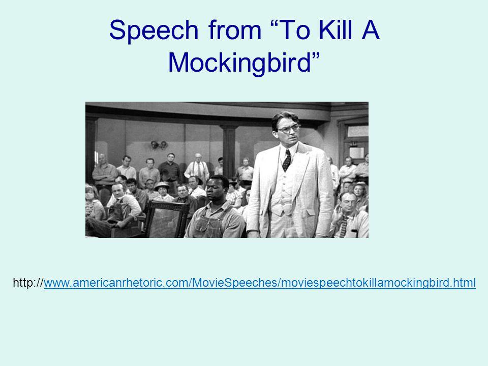 "Speech from ""To Kill A Mockingbird"" http://www.americanrhetoric.com/MovieSpeeches/moviespeechtokillamockingbird.htmlwww.americanrhetoric.com/MovieSpee"
