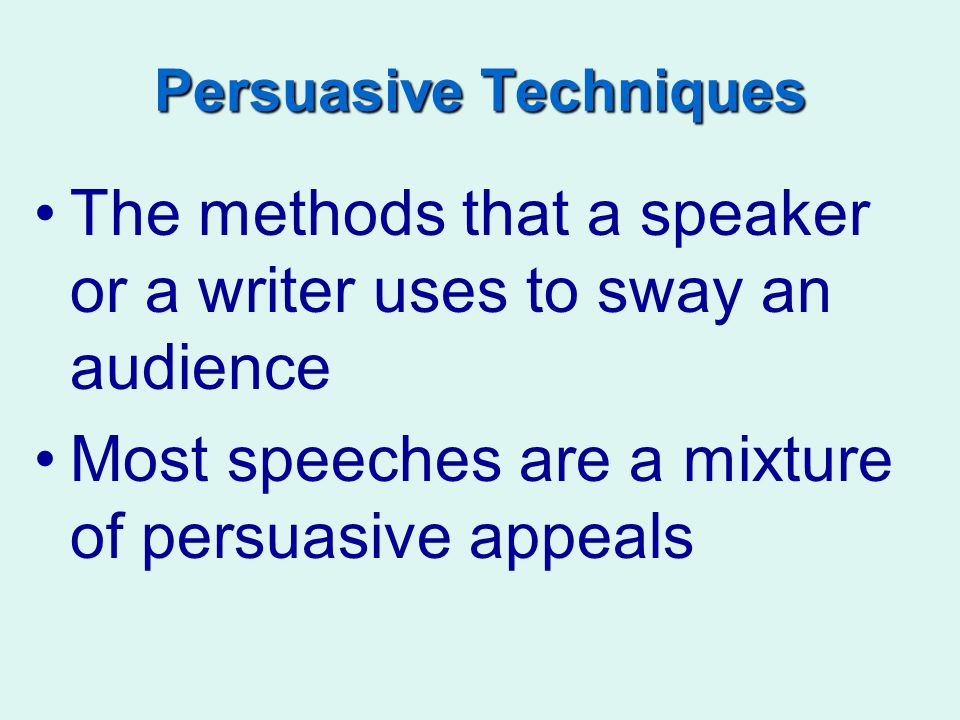 The methods that a speaker or a writer uses to sway an audience Most speeches are a mixture of persuasive appeals