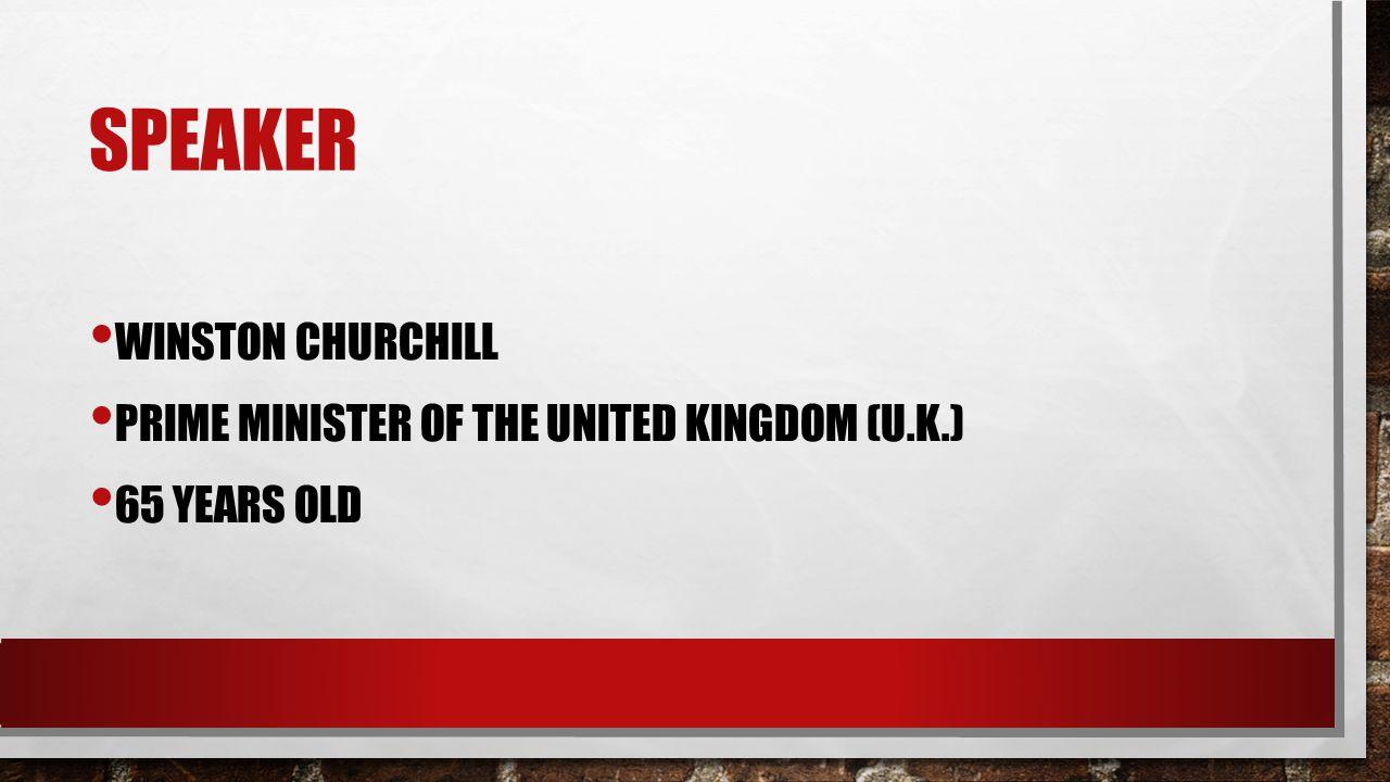 SPEAKER WINSTON CHURCHILL PRIME MINISTER OF THE UNITED KINGDOM (U.K.) 65 YEARS OLD
