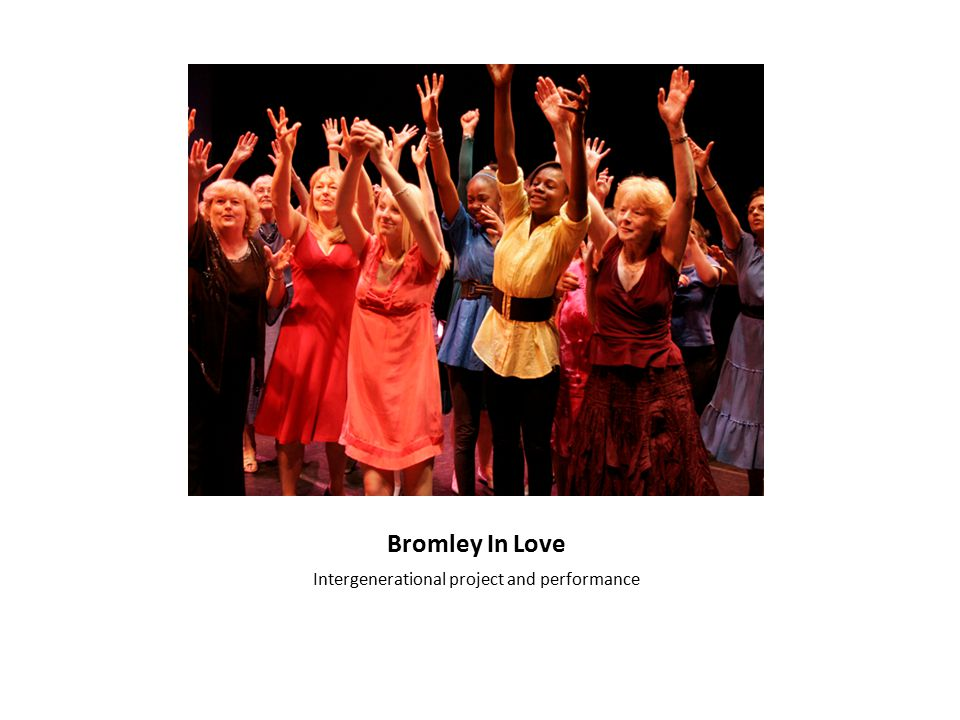 Bromley In Love Intergenerational project and performance
