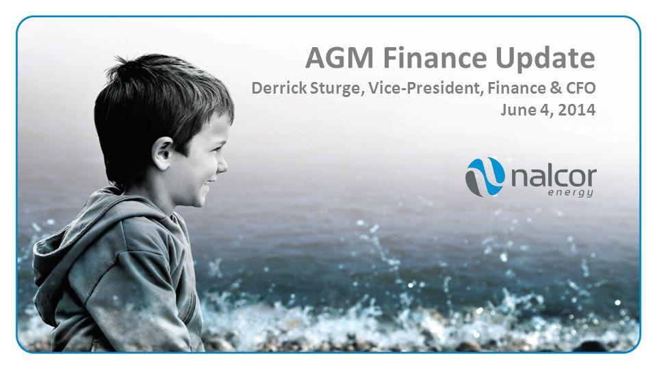 AGM Finance Update Derrick Sturge, Vice-President, Finance & CFO June 4, 2014