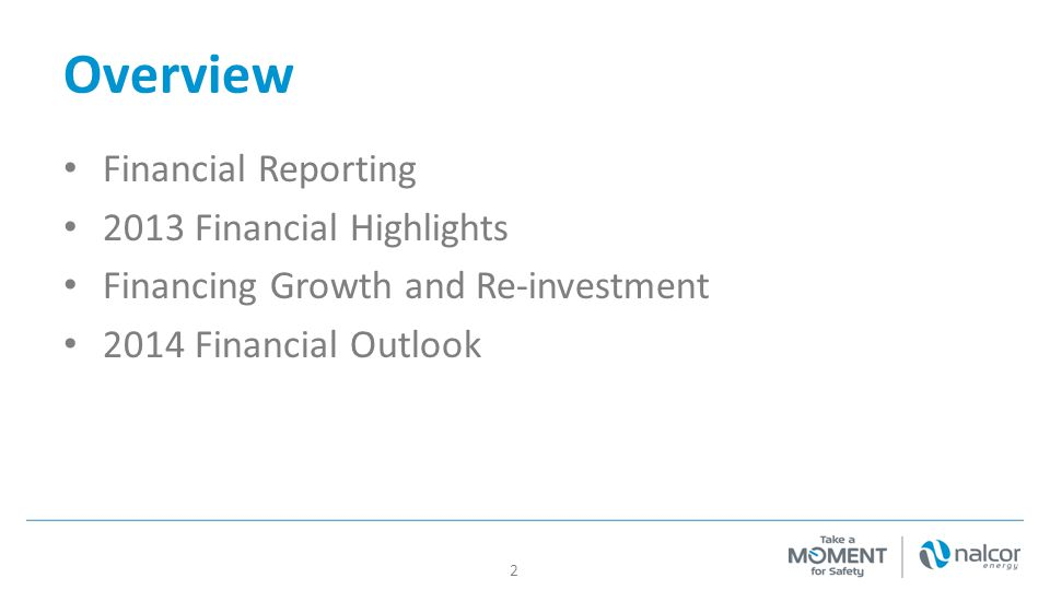 Overview Financial Reporting 2013 Financial Highlights Financing Growth and Re-investment 2014 Financial Outlook 2