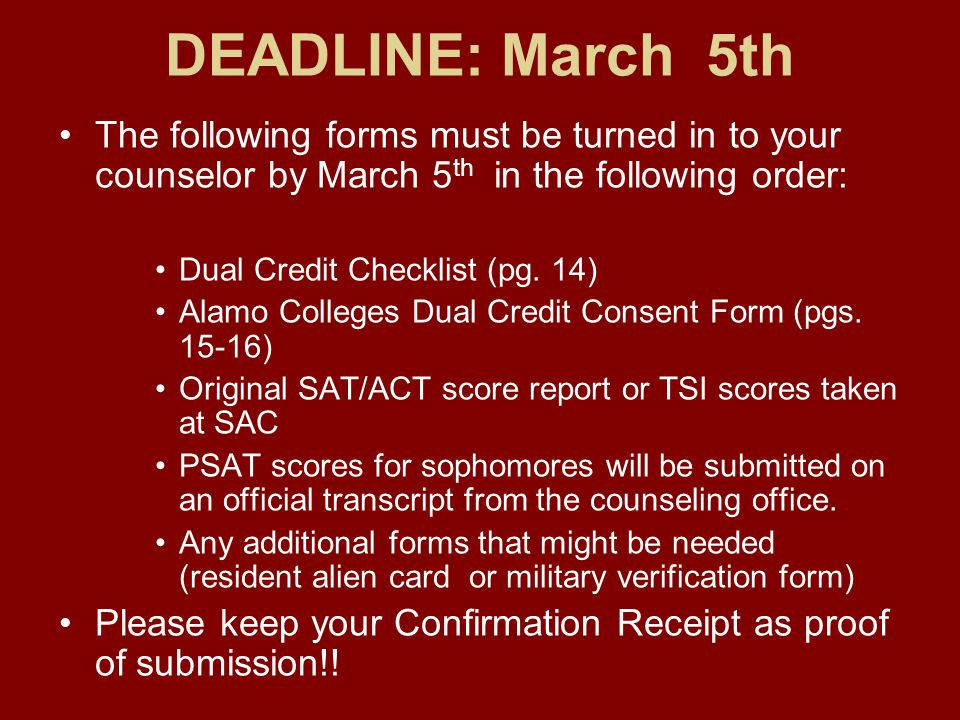 DEADLINE: March 5th The following forms must be turned in to your counselor by March 5 th in the following order: Dual Credit Checklist (pg. 14) Alamo