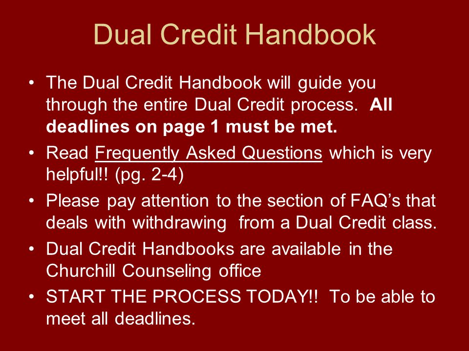 Dual Credit Handbook The Dual Credit Handbook will guide you through the entire Dual Credit process. All deadlines on page 1 must be met. Read Frequen