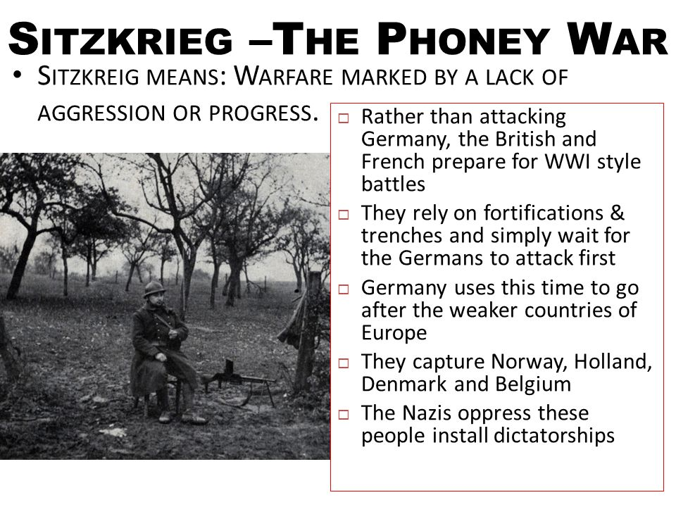 S ITZKRIEG –T HE P HONEY W AR S ITZKREIG MEANS : W ARFARE MARKED BY A LACK OF AGGRESSION OR PROGRESS.