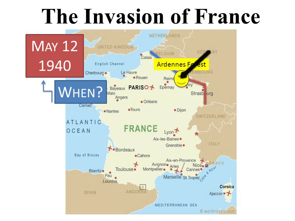 The Invasion of France Ardennes Forest M AY 12 1940 W HEN ?