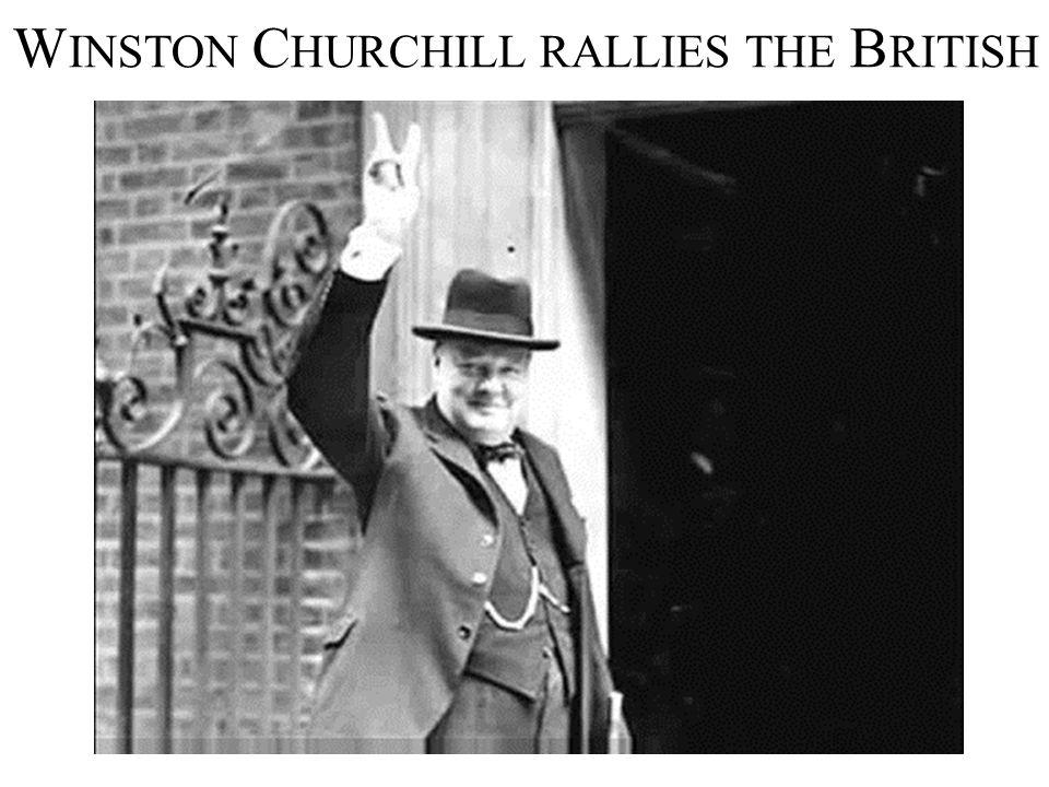 W INSTON C HURCHILL RALLIES THE B RITISH