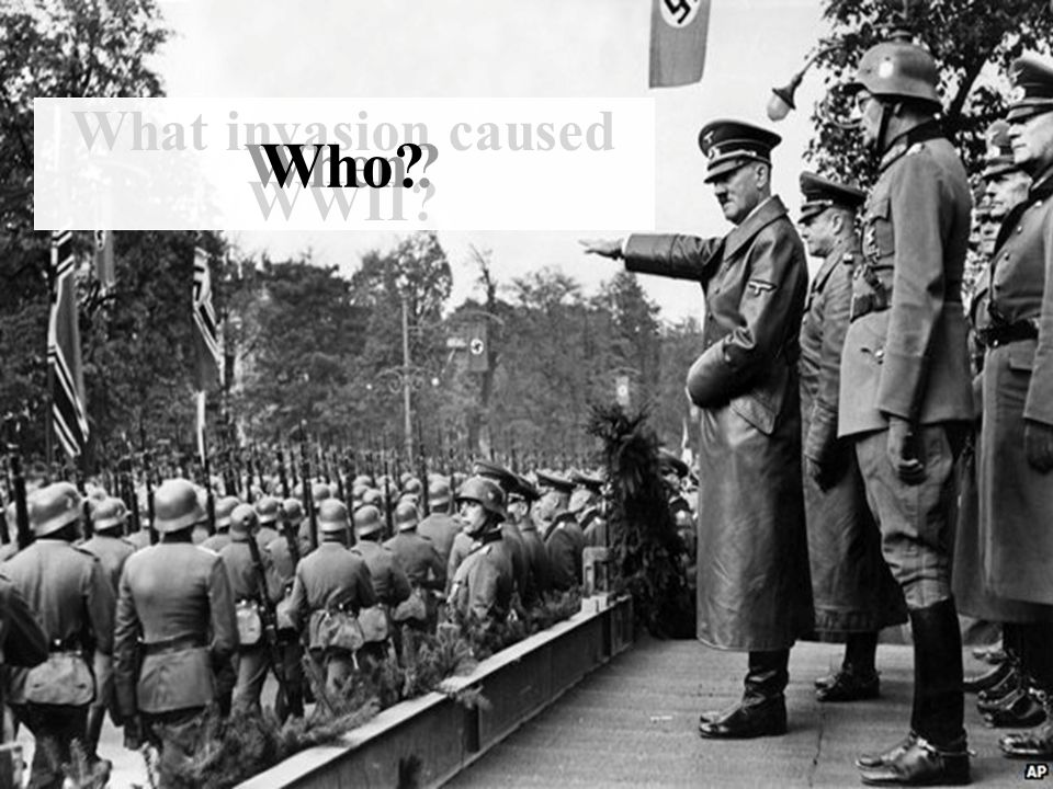 What invasion caused WWII When Who