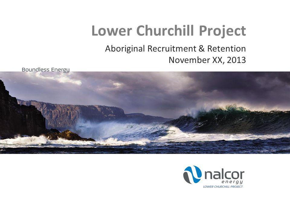 Lower Churchill Project Aboriginal Recruitment & Retention November XX, 2013