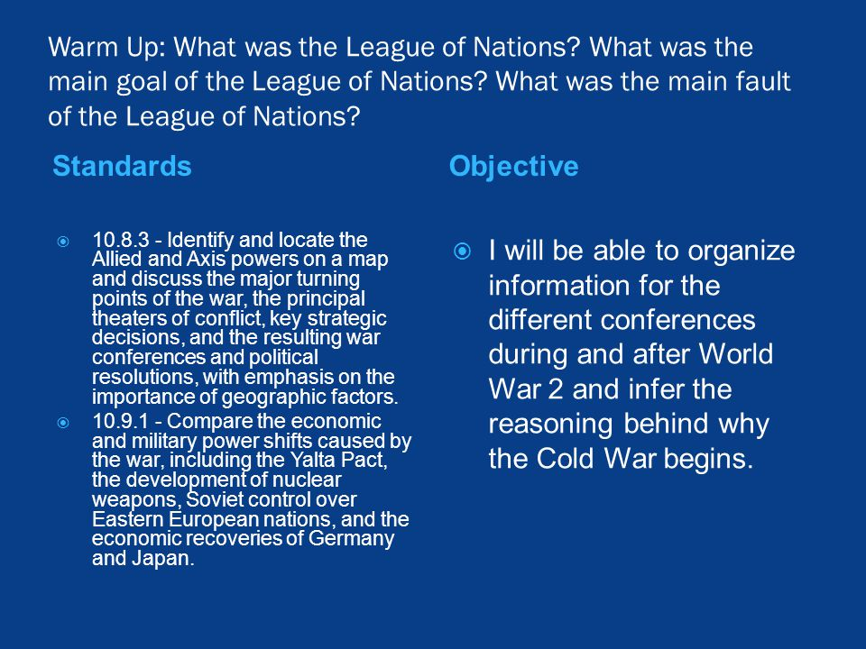 Warm Up: What was the League of Nations. What was the main goal of the League of Nations.