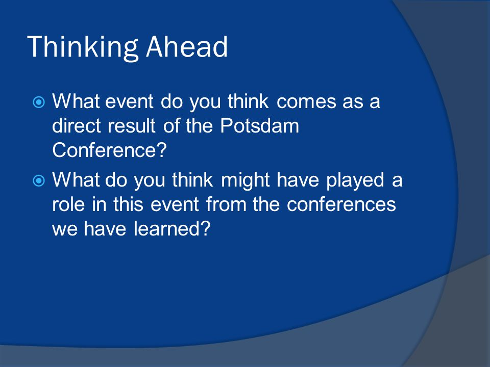 Thinking Ahead  What event do you think comes as a direct result of the Potsdam Conference.