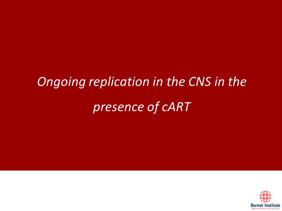 Ongoing replication in the CNS in the presence of cART