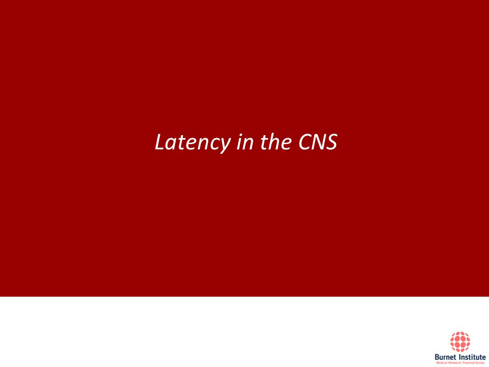 Latency in the CNS