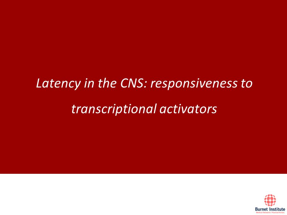 Latency in the CNS: responsiveness to transcriptional activators
