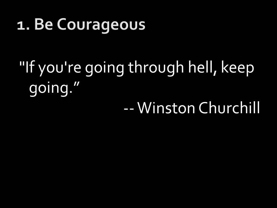 If you re going through hell, keep going. -- Winston Churchill