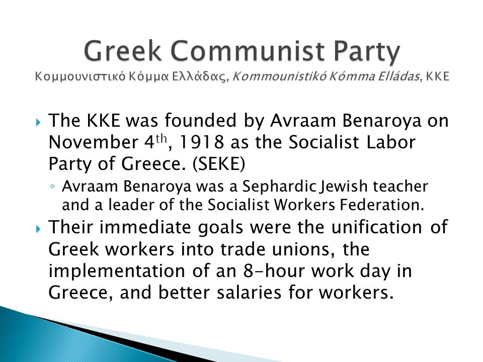  The KKE was founded by Avraam Benaroya on November 4 th, 1918 as the Socialist Labor Party of Greece.