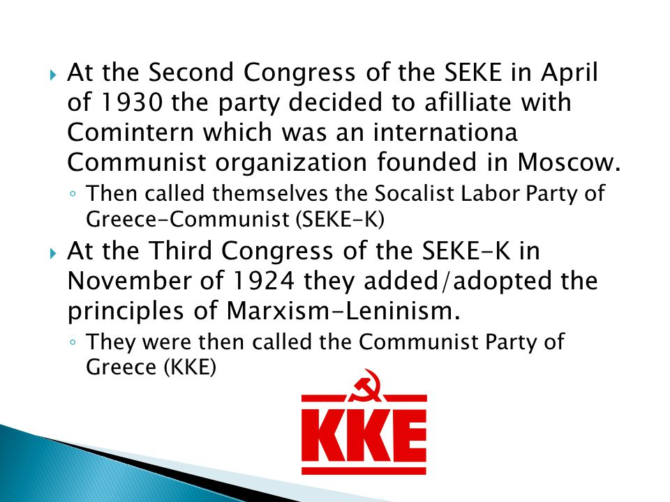  At the Second Congress of the SEKE in April of 1930 the party decided to afilliate with Comintern which was an internationa Communist organization founded in Moscow.