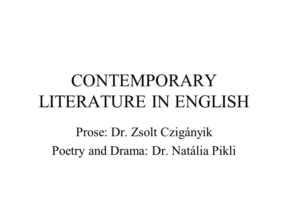 CONTEMPORARY LITERATURE IN ENGLISH Prose: Dr. Zsolt Czigányik Poetry and Drama: Dr. Natália Pikli