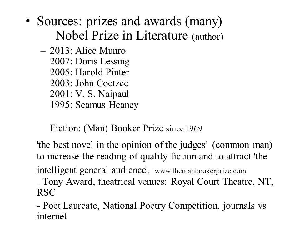Sources: prizes and awards (many) Nobel Prize in Literature (author) –2013: Alice Munro 2007: Doris Lessing 2005: Harold Pinter 2003: John Coetzee 2001: V.