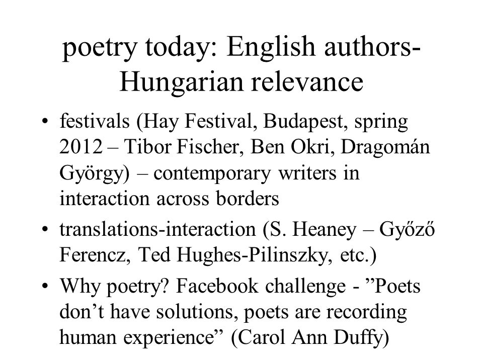 poetry today: English authors- Hungarian relevance festivals (Hay Festival, Budapest, spring 2012 – Tibor Fischer, Ben Okri, Dragomán György) – contemporary writers in interaction across borders translations-interaction (S.