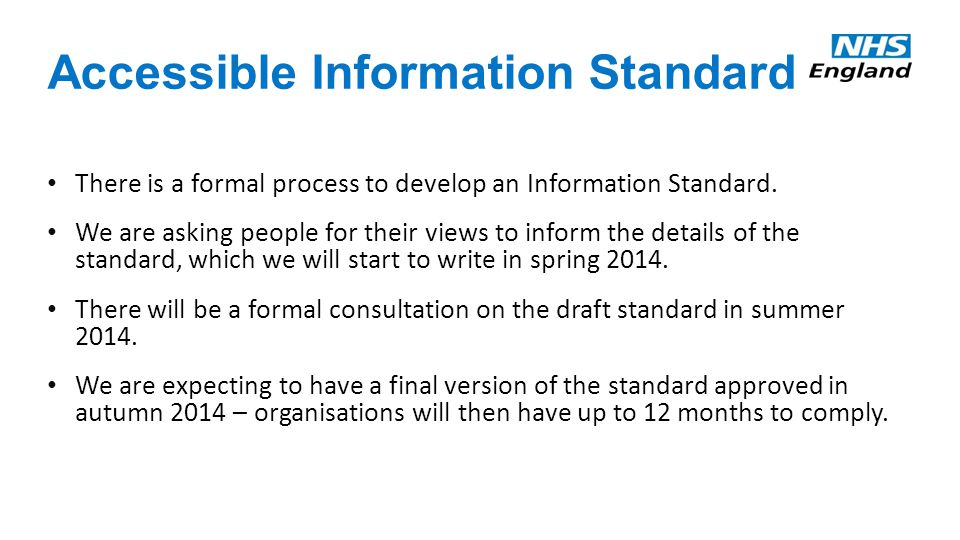 Accessible Information Standard There is a formal process to develop an Information Standard.