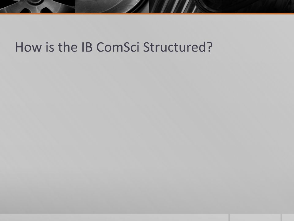 How is the IB ComSci Structured