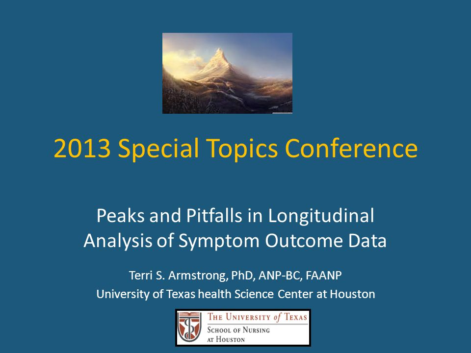 2013 Special Topics Conference Peaks and Pitfalls in Longitudinal Analysis of Symptom Outcome Data Terri S.