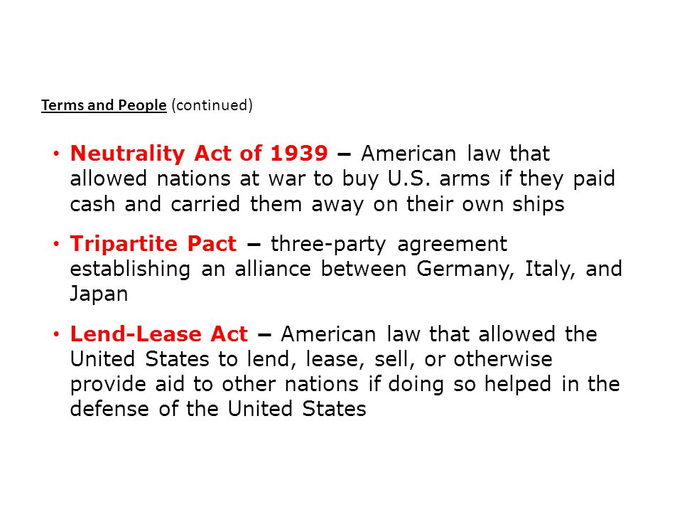 Neutrality Act of 1939 − American law that allowed nations at war to buy U.S.