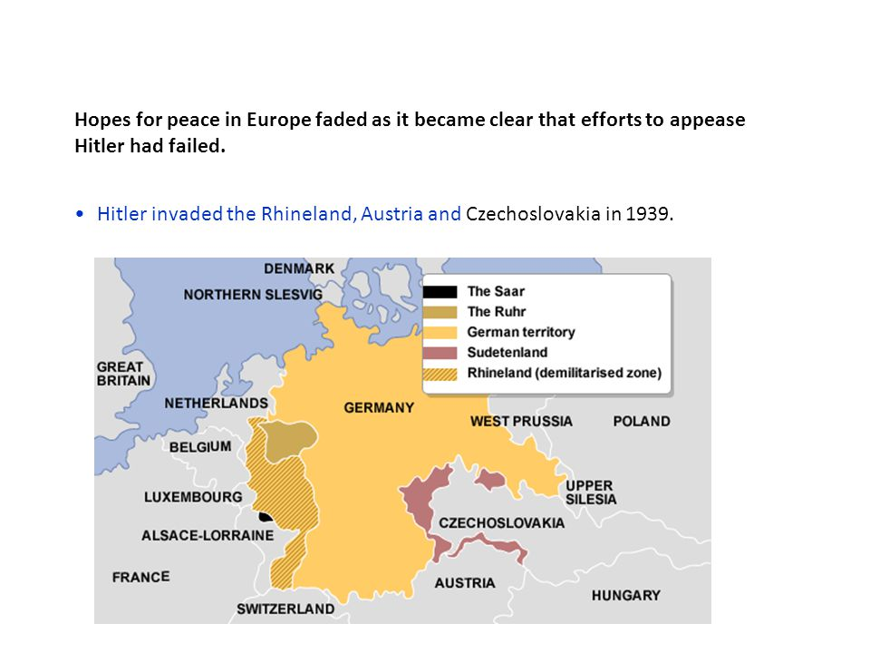 Hitler invaded the Rhineland, Austria and Czechoslovakia in 1939.