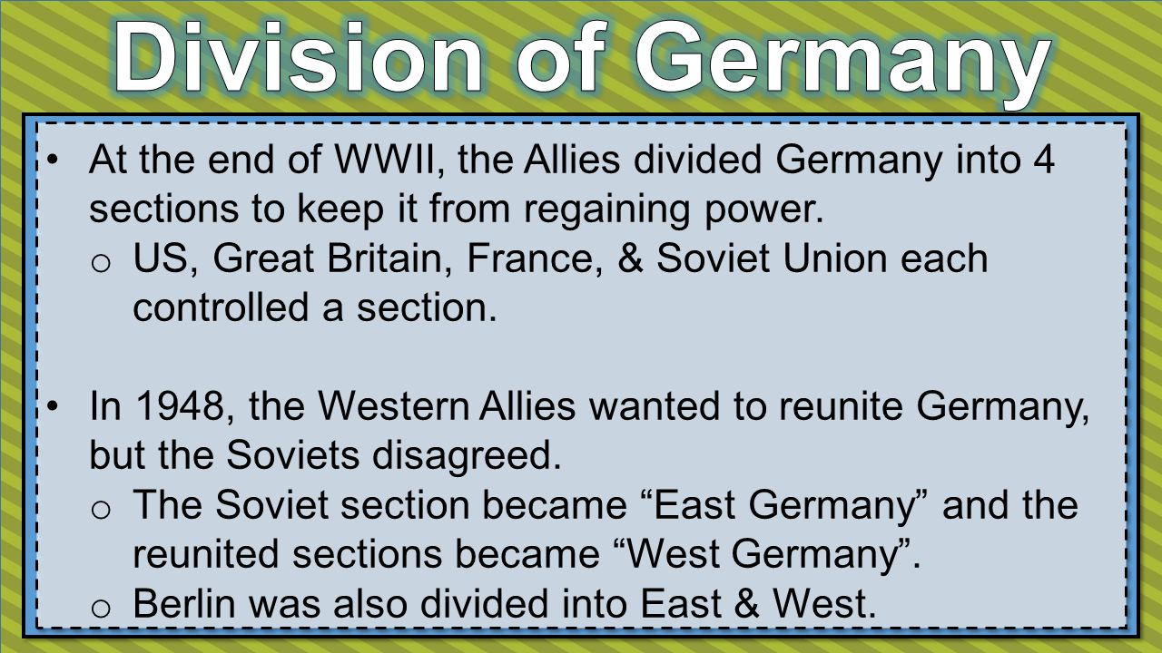 At the end of WWII, the Allies divided Germany into 4 sections to keep it from regaining power.