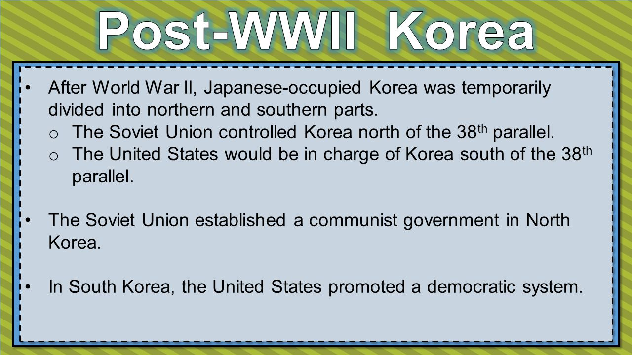 After World War II, Japanese-occupied Korea was temporarily divided into northern and southern parts.