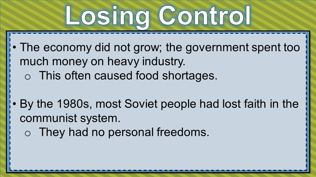 The economy did not grow; the government spent too much money on heavy industry. o This often caused food shortages. By the 1980s, most Soviet people