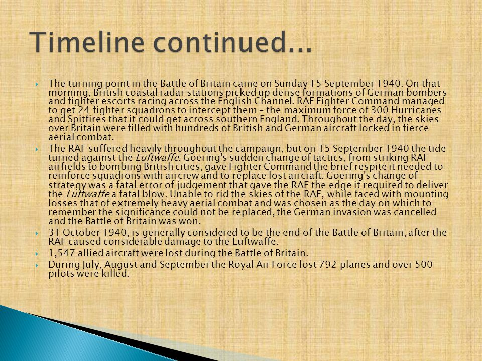  The turning point in the Battle of Britain came on Sunday 15 September 1940. On that morning, British coastal radar stations picked up dense formati