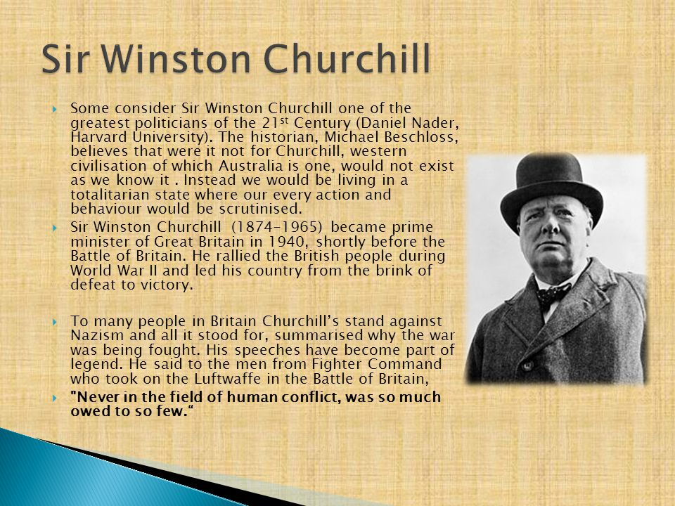 Some consider Sir Winston Churchill one of the greatest politicians of the 21 st Century (Daniel Nader, Harvard University). The historian, Michael
